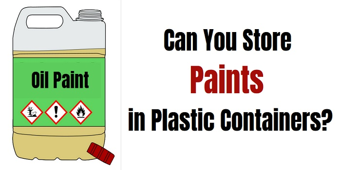 can you store oil-based paint in plastic containers